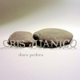 Cris Juanico - Dues Pedres