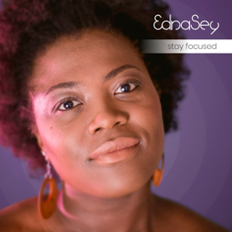 Edna Sey - Stay Focused